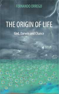 The Origin of Life: God, Darwin and Chance (Fernando Orrego)